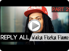 Reply All: Waka Flocka Flame [Part 2/2]